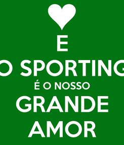 Poster: E O SPORTING É O NOSSO GRANDE AMOR