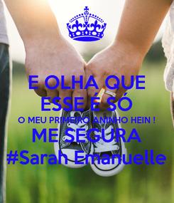Poster: E OLHA QUE ESSE É SÓ O MEU PRIMEIRO ANINHO HEIN ! ME SEGURA #Sarah Emanuelle