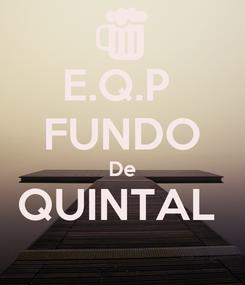 Poster: E.Q.P  FUNDO De QUINTAL