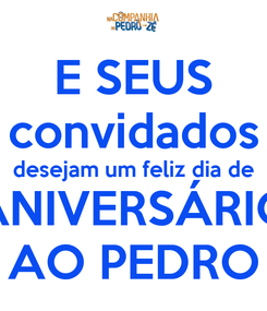 Poster: E SEUS convidados desejam um feliz dia de ANIVERSÁRIO AO PEDRO