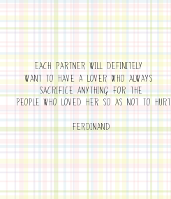Poster:     Each partner will definitely  want to have a lover who always  sacrifice anything for the  people who loved her so as not to hurt  (Ferdinand)