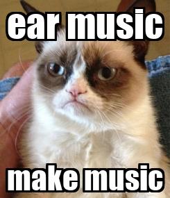 Poster: ear music make music