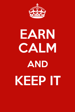 Poster: EARN CALM AND KEEP IT