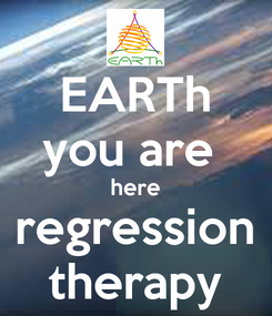 Poster: EARTh you are  here regression therapy