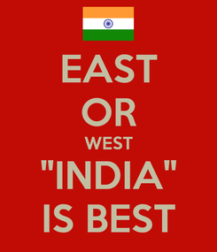 """Poster: EAST OR WEST """"INDIA"""" IS BEST"""