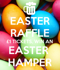 Poster: EASTER RAFFLE £1 TICKETS, WIN AN EASTER  HAMPER
