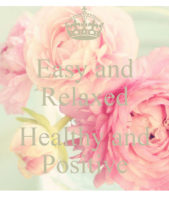 Poster: Easy and Relaxed  Healthy and Positive