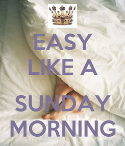 Poster: EASY LIKE A  SUNDAY MORNING