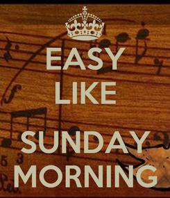Poster: EASY LIKE  SUNDAY MORNING