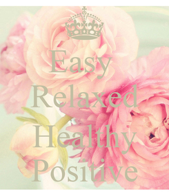 Poster: Easy  Relaxed  Healthy Positive
