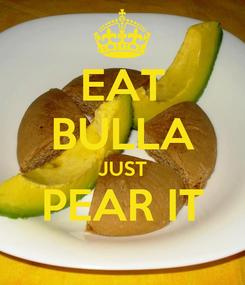 Poster: EAT BULLA JUST PEAR IT