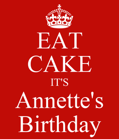 Poster: EAT CAKE IT'S Annette's Birthday