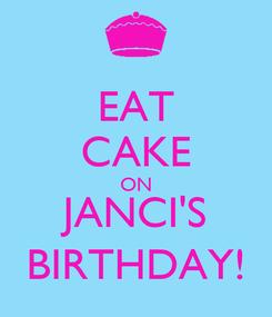 Poster: EAT CAKE ON JANCI'S BIRTHDAY!