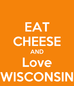 Poster: EAT CHEESE AND Love WISCONSIN