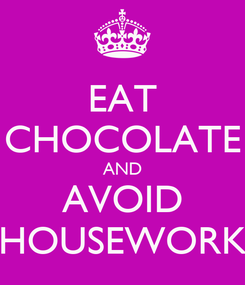 Poster: EAT CHOCOLATE AND AVOID HOUSEWORK