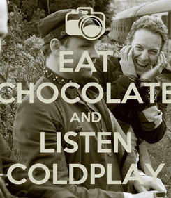 Poster: EAT CHOCOLATE AND LISTEN COLDPLAY
