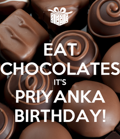 Poster: EAT CHOCOLATES IT'S PRIYANKA BIRTHDAY!