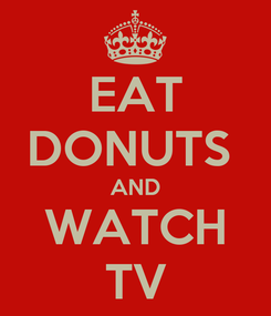 Poster: EAT DONUTS  AND WATCH TV