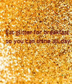 Poster: Eat glitter for breakfast