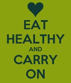 Poster: EAT HEALTHY AND CARRY ON