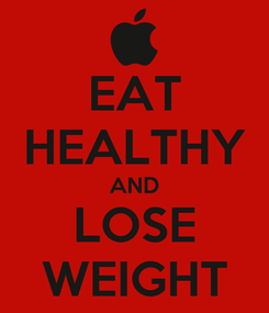 Poster: EAT HEALTHY AND LOSE WEIGHT