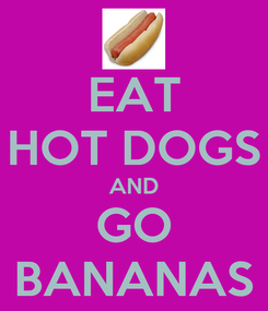 Poster: EAT HOT DOGS AND GO BANANAS