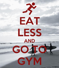 Poster: EAT LESS AND GO TO GYM