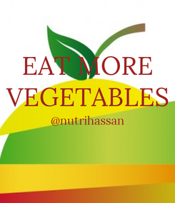 Poster: EAT MORE VEGETABLES @nutrihassan