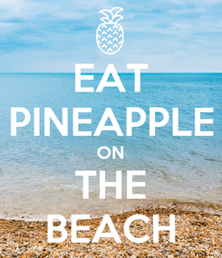 Poster: EAT PINEAPPLE ON THE BEACH