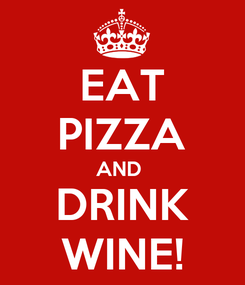 Poster: EAT PIZZA AND  DRINK WINE!