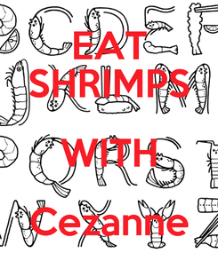 Poster: EAT SHRIMPS WITH Cezanne