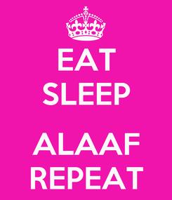 Poster: EAT SLEEP  ALAAF REPEAT