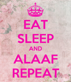 Poster: EAT SLEEP AND ALAAF REPEAT