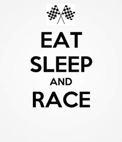 Poster: EAT SLEEP AND RACE