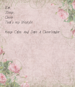Poster: Eat, Sleep, Cheer. That's my life-style  Keep Calm And Date A Cheerleader.