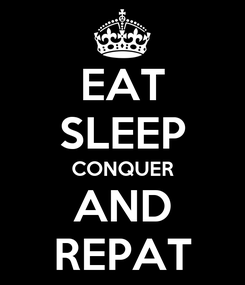 Poster: EAT SLEEP CONQUER AND REPAT