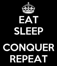 Poster: EAT SLEEP  CONQUER REPEAT