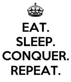 Poster: EAT. SLEEP.  CONQUER. REPEAT.