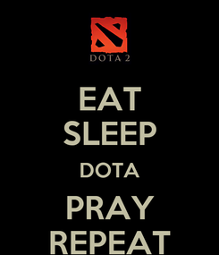Poster: EAT SLEEP DOTA PRAY REPEAT