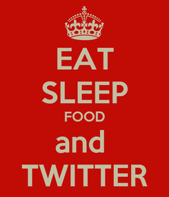 Poster: EAT SLEEP FOOD and  TWITTER