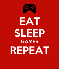 Poster: EAT SLEEP GAMES REPEAT