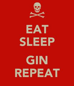 Poster: EAT SLEEP  GIN REPEAT
