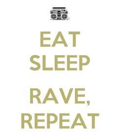 Poster: EAT SLEEP  RAVE, REPEAT