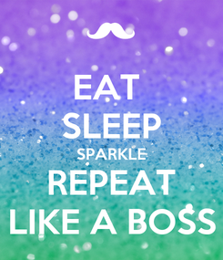 Poster: EAT  SLEEP SPARKLE REPEAT LIKE A BOSS