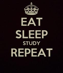 Poster: EAT SLEEP STUDY REPEAT