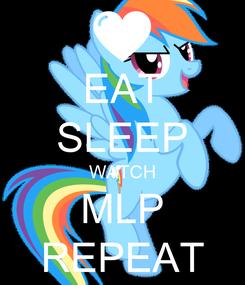 Poster: EAT SLEEP WATCH MLP REPEAT