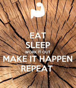 Poster: EAT SLEEP WORK IT OUT MAKE IT HAPPEN REPEAT