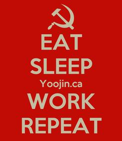 Poster: EAT SLEEP Yoojin.ca WORK REPEAT