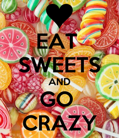 Poster: EAT  SWEETS AND GO  CRAZY