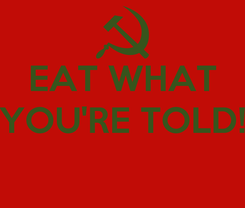 Poster: EAT WHAT YOU'RE TOLD!